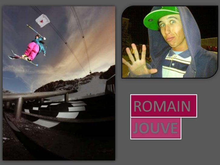 R o m a i n   J O U V EDÉBUTSJ'ai toujours été très motivé et curieux mais, c'est quand je suis arrivé en Savoie à l'âge d...