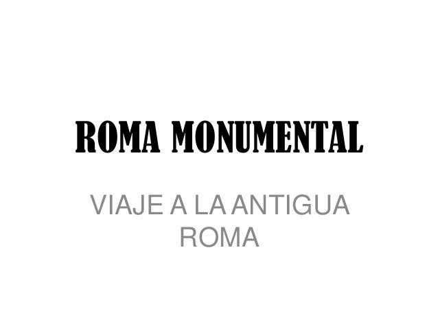 ROMA MONUMENTALVIAJE A LA ANTIGUA       ROMA