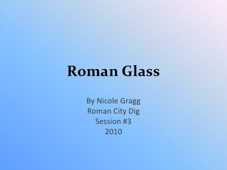 Session 3, 2010: Roman  Glass, by Nicole