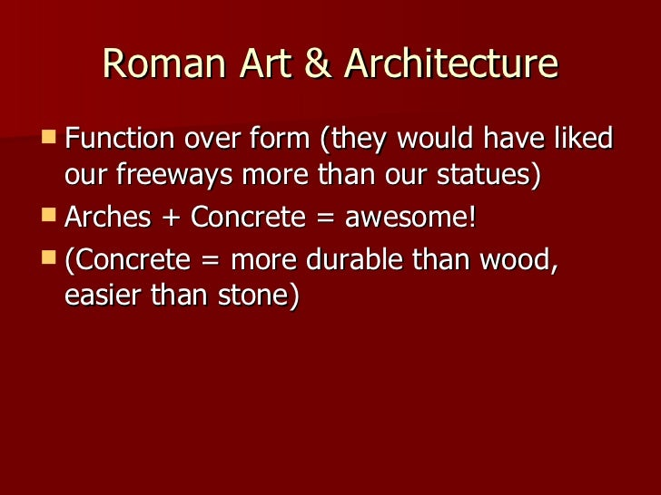 Roman Art & Architecture <ul><li>Function over form (they would have liked our freeways more than our statues) </li></ul><...