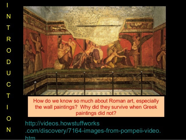 http://videos.howstuffworks .com/discovery/7164-images-from-pompeii-video. How do we know so much about Roman art, especia...