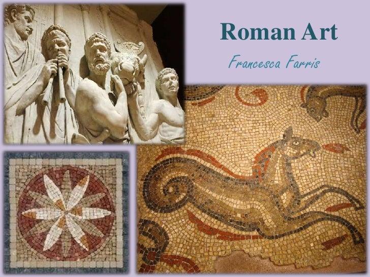 Roman art powerpoint francesca farris