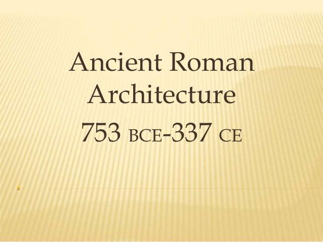 .<br />Ancient Roman Architecture<br />753 BCE-337 CE<br />