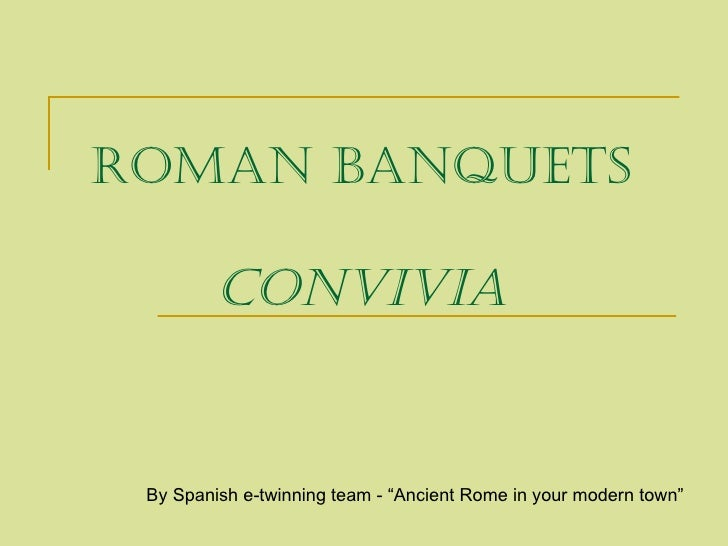 """Roman Banquets         convivia By Spanish e-twinning team - """"Ancient Rome in your modern town"""""""