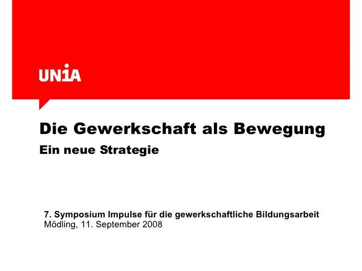 Die Gewerkschaft als Bewegung   Ein neue Strategie 7. Symposium Impulse für die gewerkschaftliche Bildungsarbeit Mödling, ...