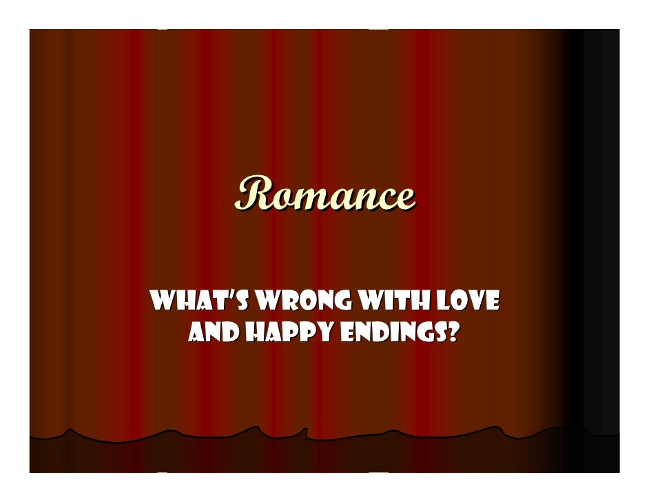 Romance  What's wrong with love   and happy endings?