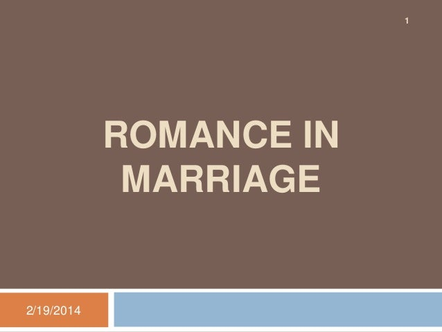 1  ROMANCE IN MARRIAGE  2/19/2014