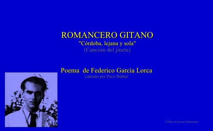 """ROMANCERO GITANO """"Córdoba, lejana y sola"""" (Canción del jinete) Poema  de Federico García Lorca cantado por Paco ..."""