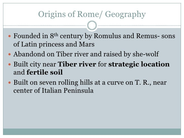 Origins of Rome/ Geography<br />Founded in 8th century by Romulus and Remus- sons of Latin princess and Mars<br />Abandond...