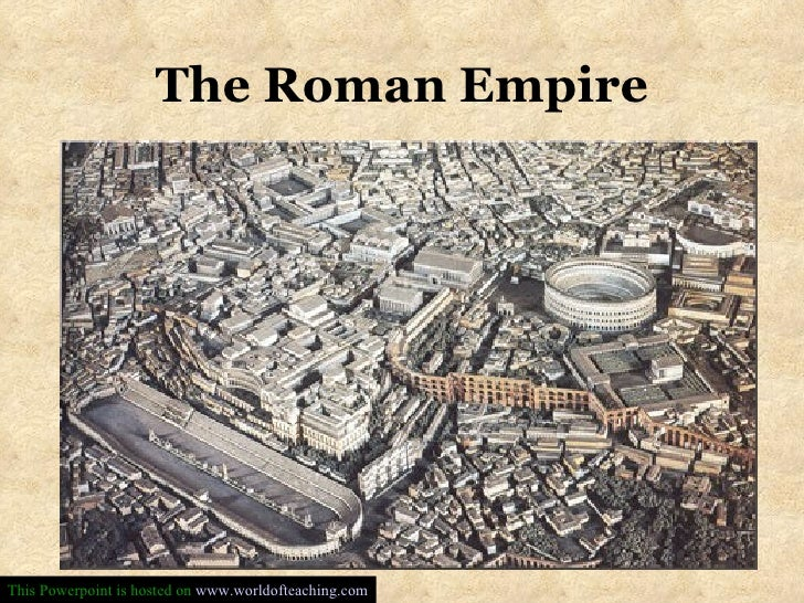 The Roman Empire This Powerpoint is hosted on  www.worldofteaching.com