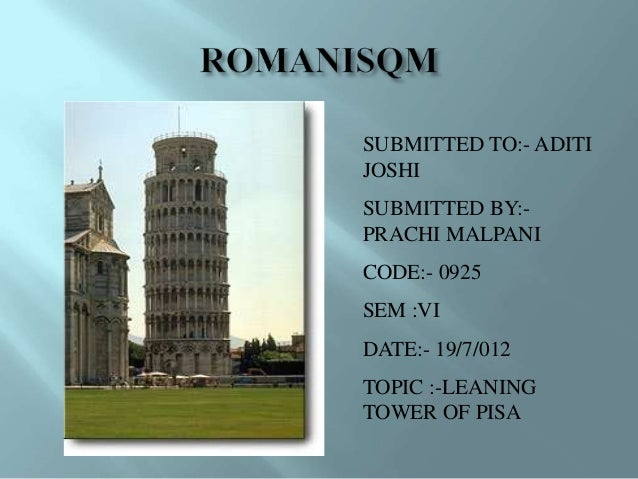 SUBMITTED TO:- ADITI JOSHI SUBMITTED BY:- PRACHI MALPANI CODE:- 0925 SEM :VI DATE:- 19/7/012 TOPIC :-LEANING TOWER OF PISA