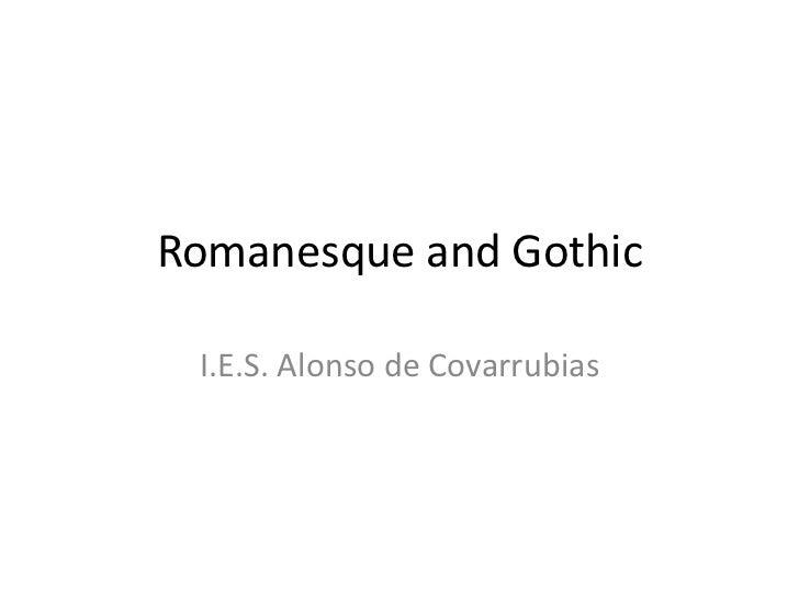 Romanesque and Gothic<br />I.E.S. Alonso de Covarrubias<br />