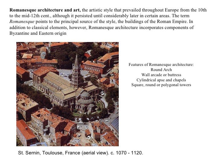 Features of Romanesque architecture: Round Arch Wall arcade or buttress Cylindrical apse and chapels Square, round or poly...