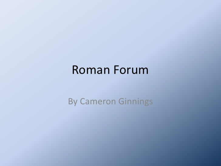 Roman Forum<br />By Cameron Ginnings<br />
