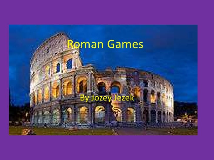 Roman Games<br />By Jozey Jezek<br />