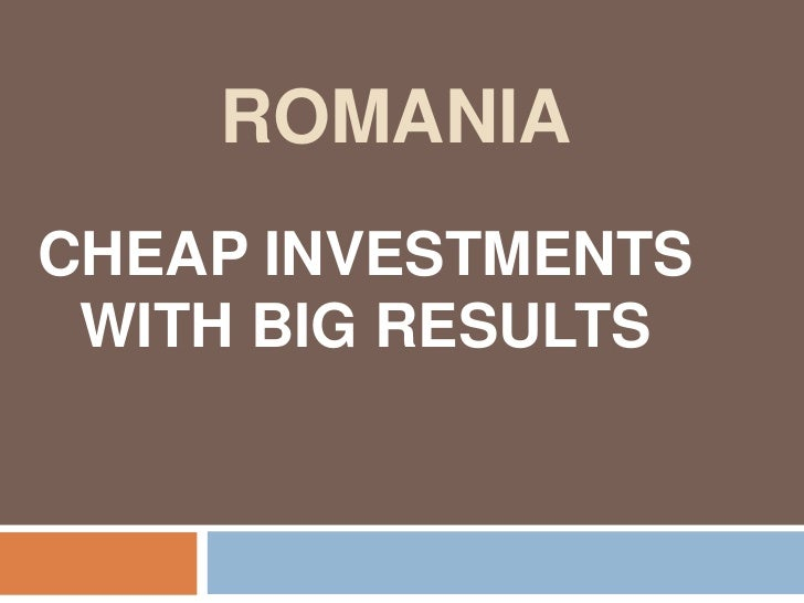 ROMANIACHEAP INVESTMENTS WITH BIG RESULTS