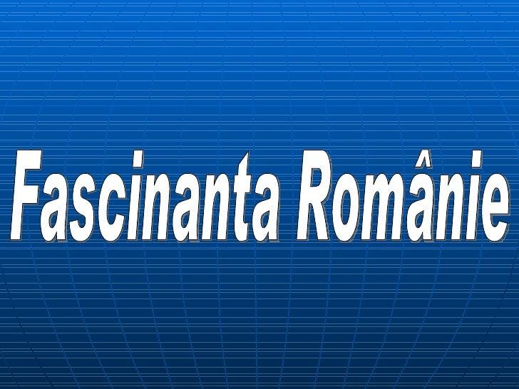 Fascinanta Românie