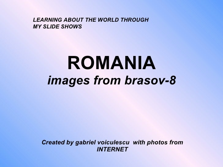 ROMANIA images from brasov-8 Created by gabriel voiculescu  with photos from INTERNET LEARNING ABOUT THE WORLD THROUGH MY ...