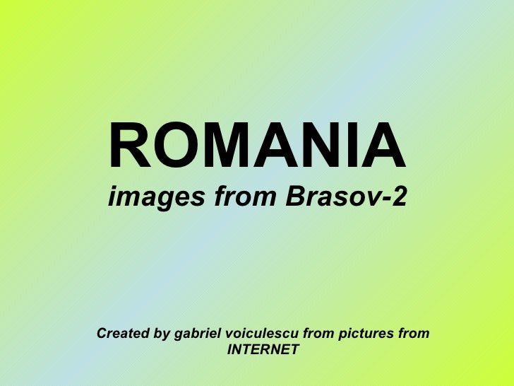 ROMANIA images from Brasov-2 Created by gabriel voiculescu from pictures from INTERNET
