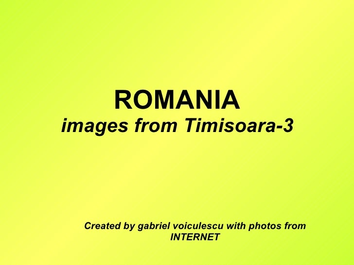 ROMANIA images from Timisoara-3 Created by gabriel voiculescu with photos from INTERNET