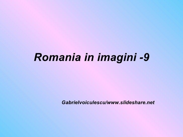 Romania in imagini -9 Gabrielvoiculescu/www.slideshare.net