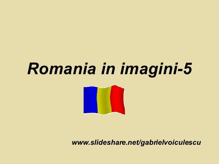 Romania in imagini-5 www.slideshare.net/gabrielvoiculescu