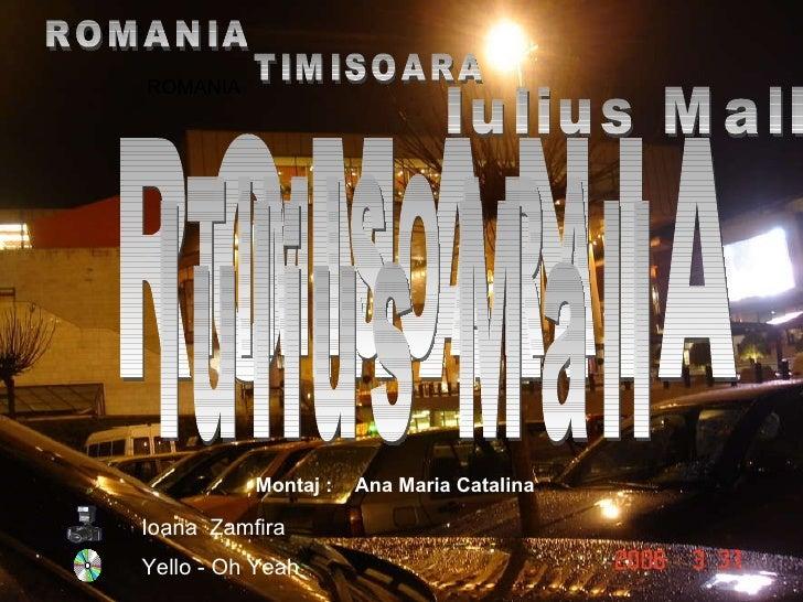 Yello - Oh Yeah  ROMANIA  ROMANIA  ROMANIA ROMANIA TIMISOARA TIMISOARA Iulius Mall  Iulius Mall  Ioana  Zamfira Montaj :  ...