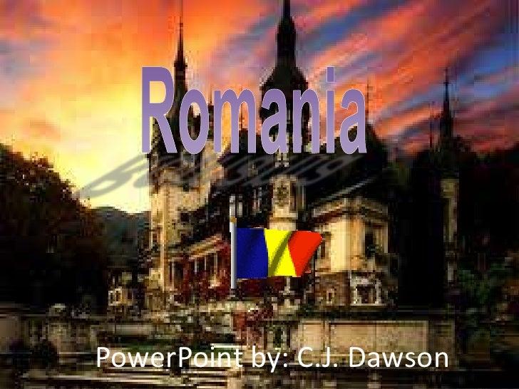 Romania<br />PowerPoint by: C.J. Dawson<br />