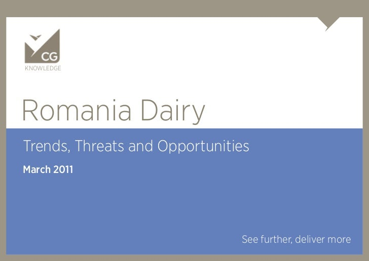 KNOWLEDGERomania DairyTrends, Threats and OpportunitiesMarch 2011                               See further, deliver more