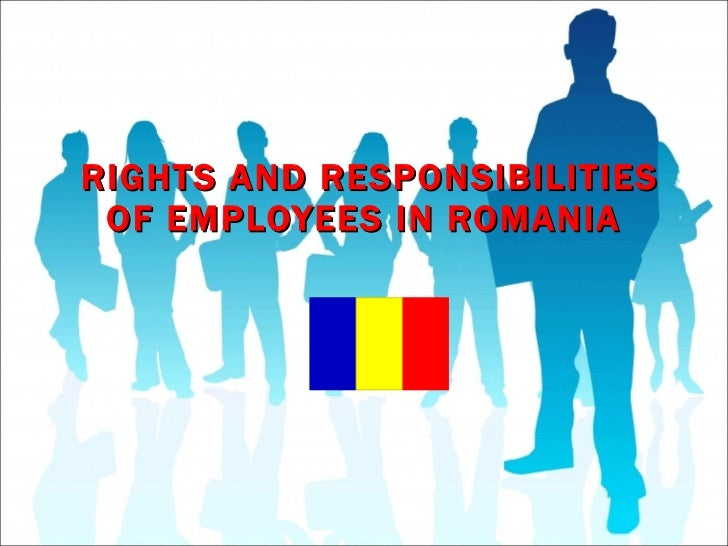 RIGHTS AND RESPONSIBILITIES OF EMPLOYEES IN ROMANIA