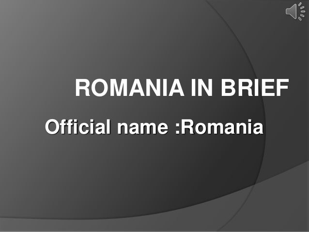 ROMANIA IN BRIEFOfficial name :Romania