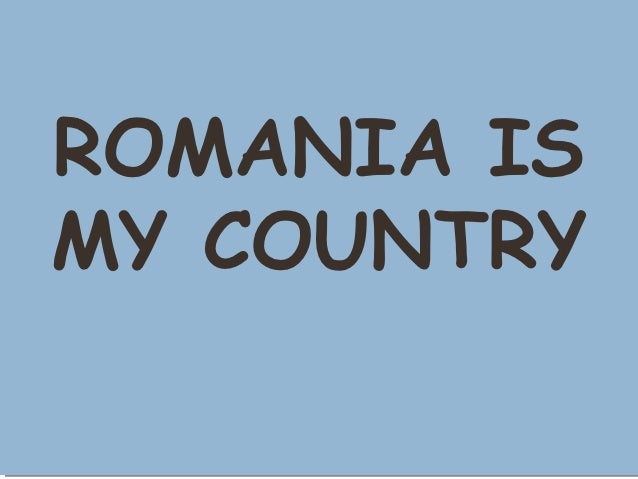 Romania is my country 1