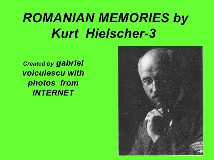 ROMANIAN MEMORIES by   Kurt Hielscher-3        gabrielCreated byvoiculescu with photos from  INTERNET