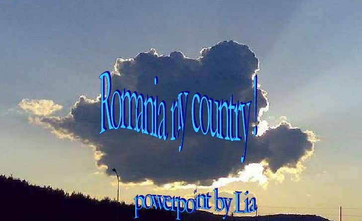 Romania my country ! powerpoint by Lia