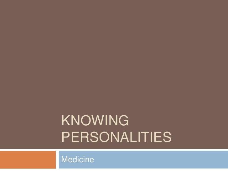 Knowing personalities<br />Medicine<br />