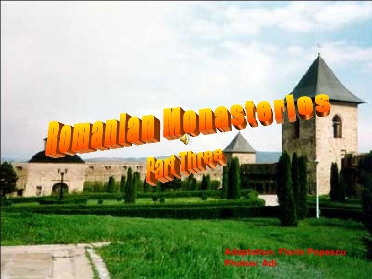 Romanian Monasteries Part Three Adaptation: Florin Popescu Photos: Adi