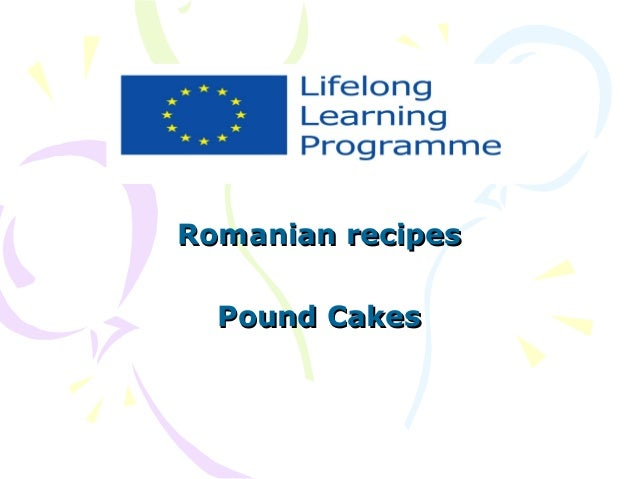 Romanian recipes Pound Cakes