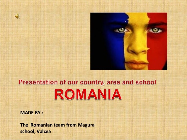 MADE BY : The Romanian team from Magura school, Valcea