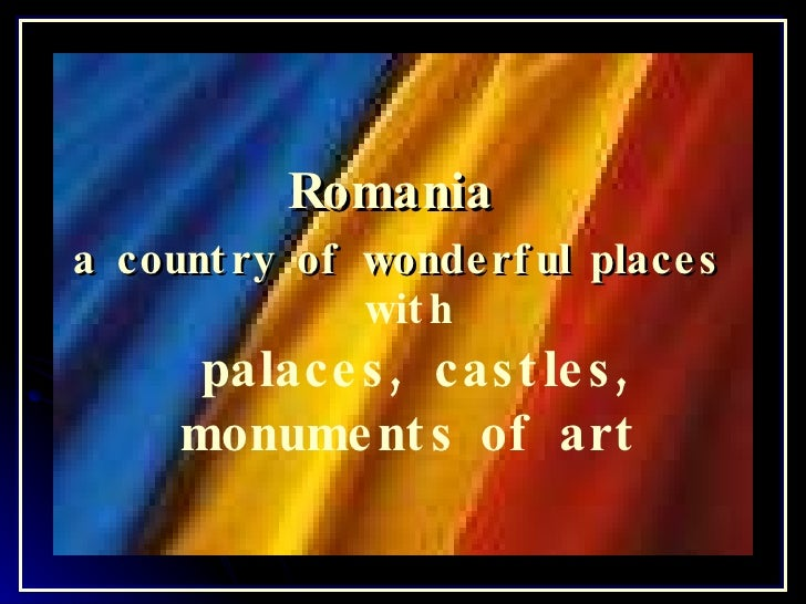 Romania  a country of wonderful places   with palaces, castles, monuments of art