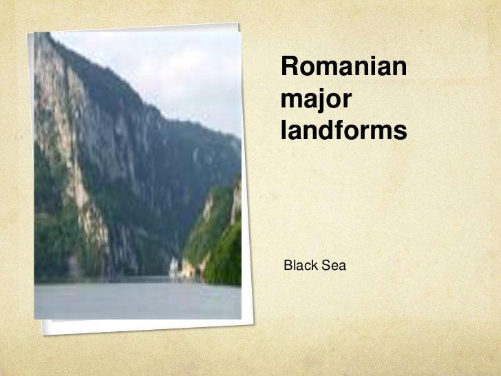 Romanian major landforms<br /> Black Sea<br />
