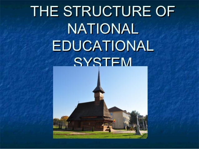 THE STRUCTURE OFTHE STRUCTURE OFNATIONALNATIONALEDUCATIONALEDUCATIONALSYSTEMSYSTEM