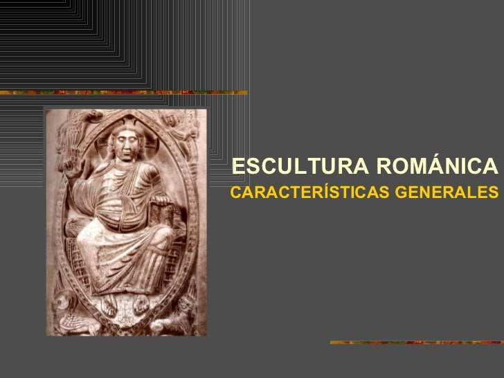 <ul><li>ESCULTURA ROMÁNICA </li></ul><ul><li>CARACTERÍSTICAS GENERALES </li></ul>