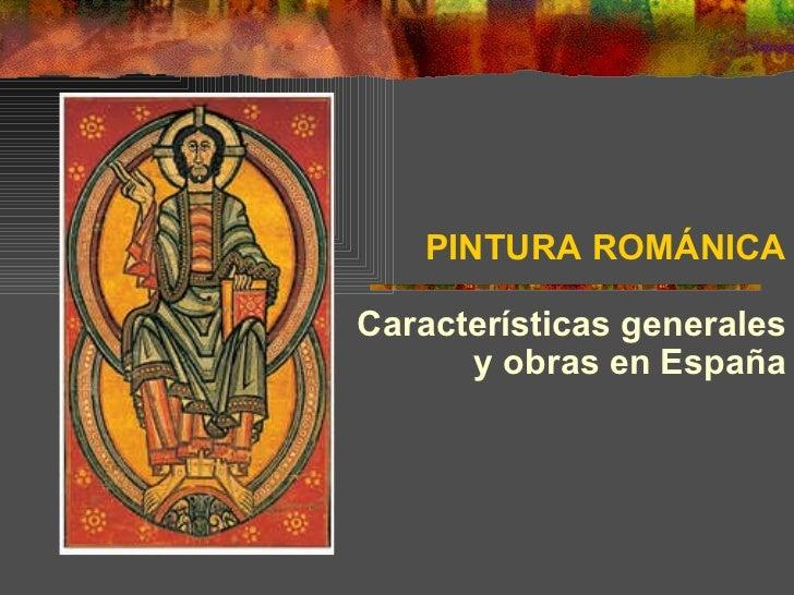 PINTURA ROMÁNICA Características generales y obras en España