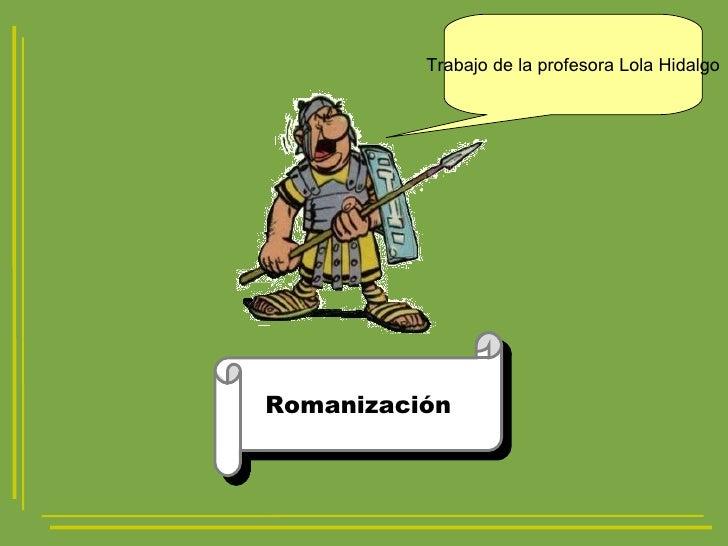 Romanización Trabajo de la profesora Lola Hidalgo