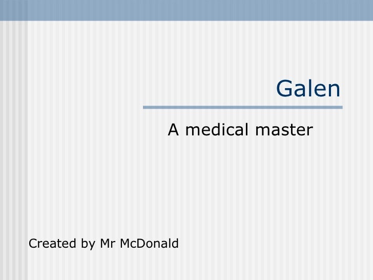 Galen A medical master Created by Mr McDonald