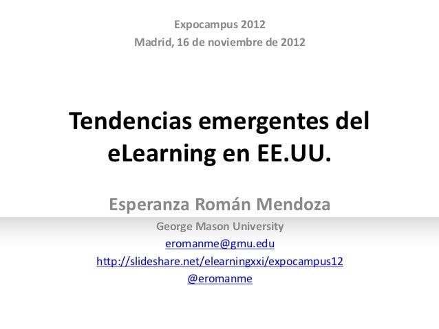 Expocampus 2012         Madrid, 16 de noviembre de 2012Tendencias emergentes del   eLearning en EE.UU.    Esperanza Román ...