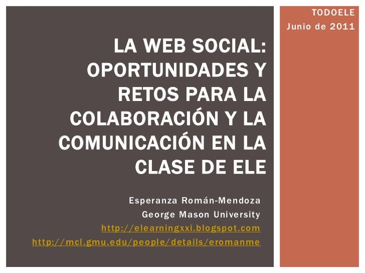 Esperanza Román-Mendoza<br />George Mason University<br />http://elearningxxi.blogspot.com<br />http://mcl.gmu.edu/people/...