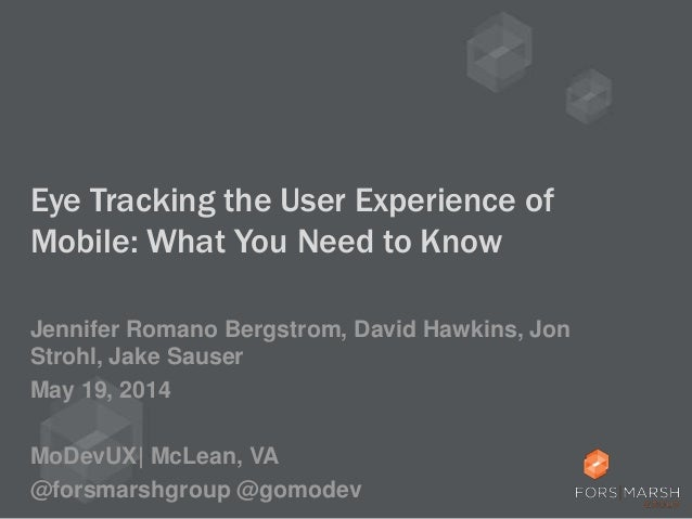 Eye Tracking the User Experience of Mobile: What You Need to Know Jennifer Romano Bergstrom, David Hawkins, Jon Strohl, Ja...