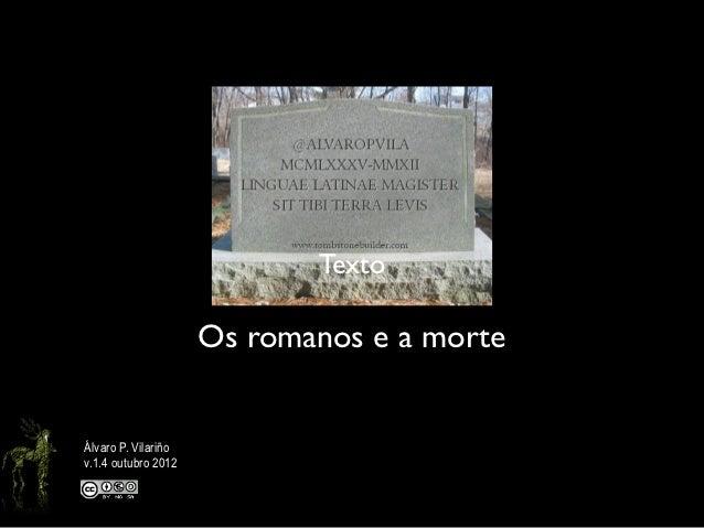 Texto                     Os romanos e a morteÁlvaro P. Vilariñov.1.4 outubro 2012