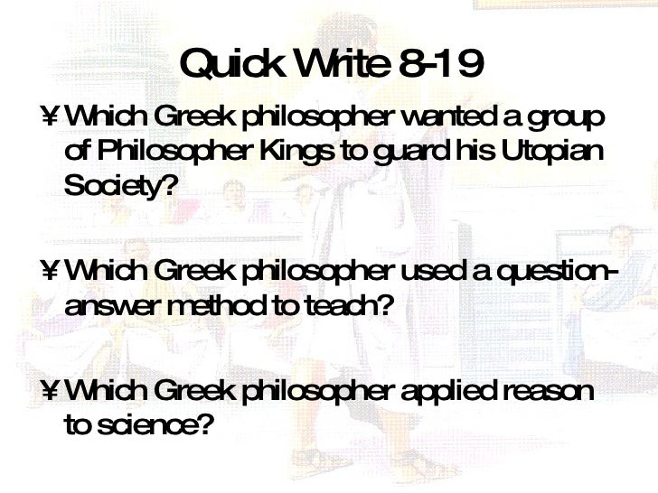 Quick Write 8-19 <ul><li>Which Greek philosopher wanted a group of Philosopher Kings to guard his Utopian Society?  </li><...